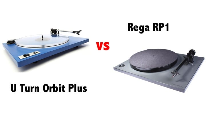 How to decide between the Rega RP1 and the U Turn Orbit Plus