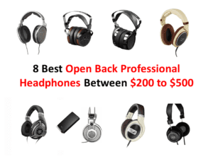 8 Best Open Back Professional Headphones Between $200 to $500