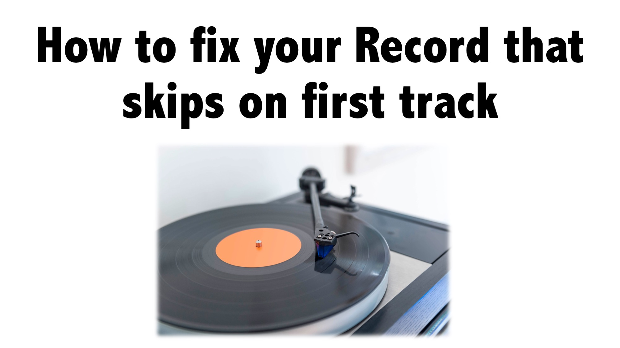 How to fix your Record that skips on first track