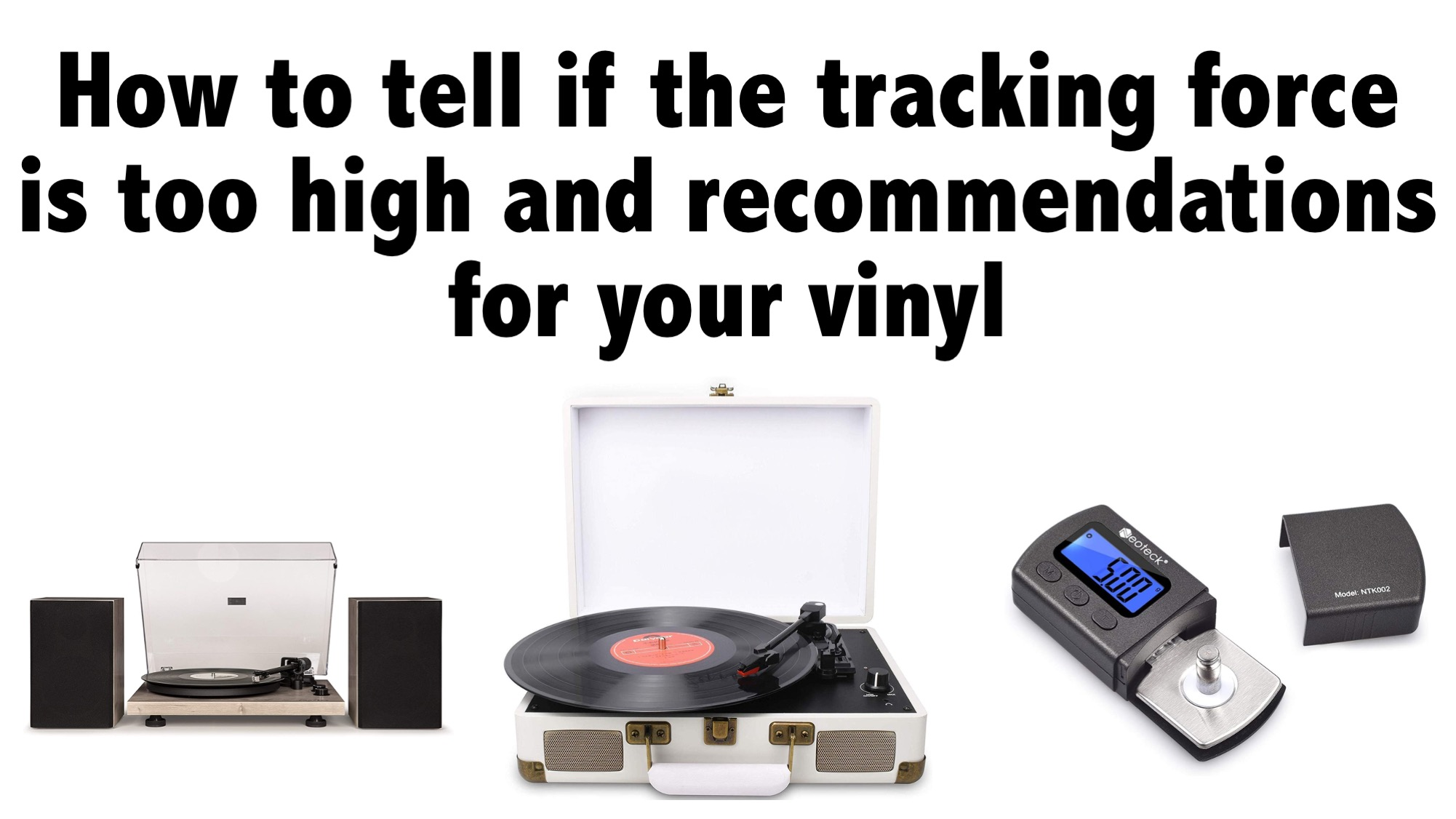 How to tell if the tracking force is too high and recommendations for your vinyl