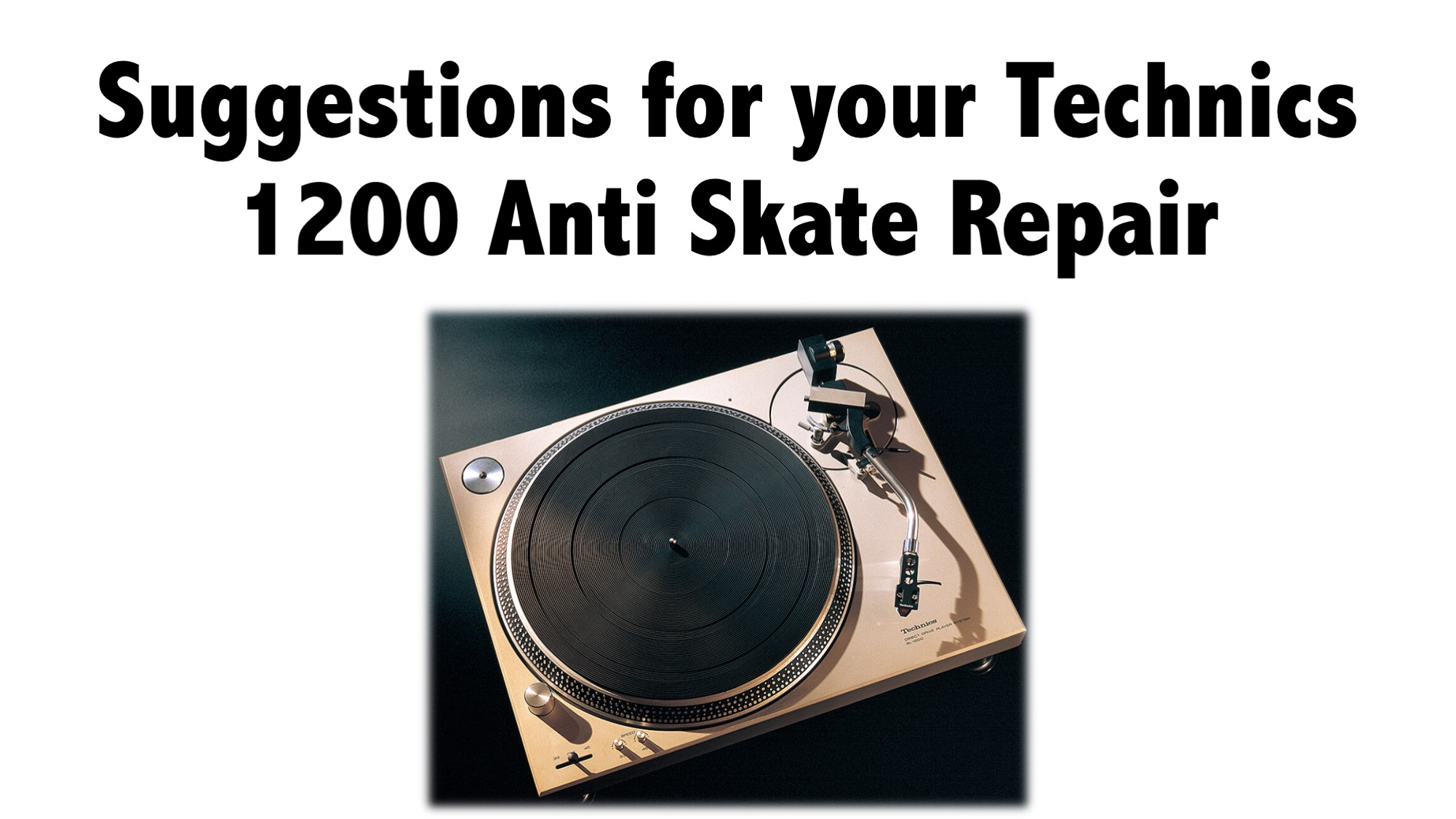 Suggestions for your Technics 1200 Anti Skate Repair