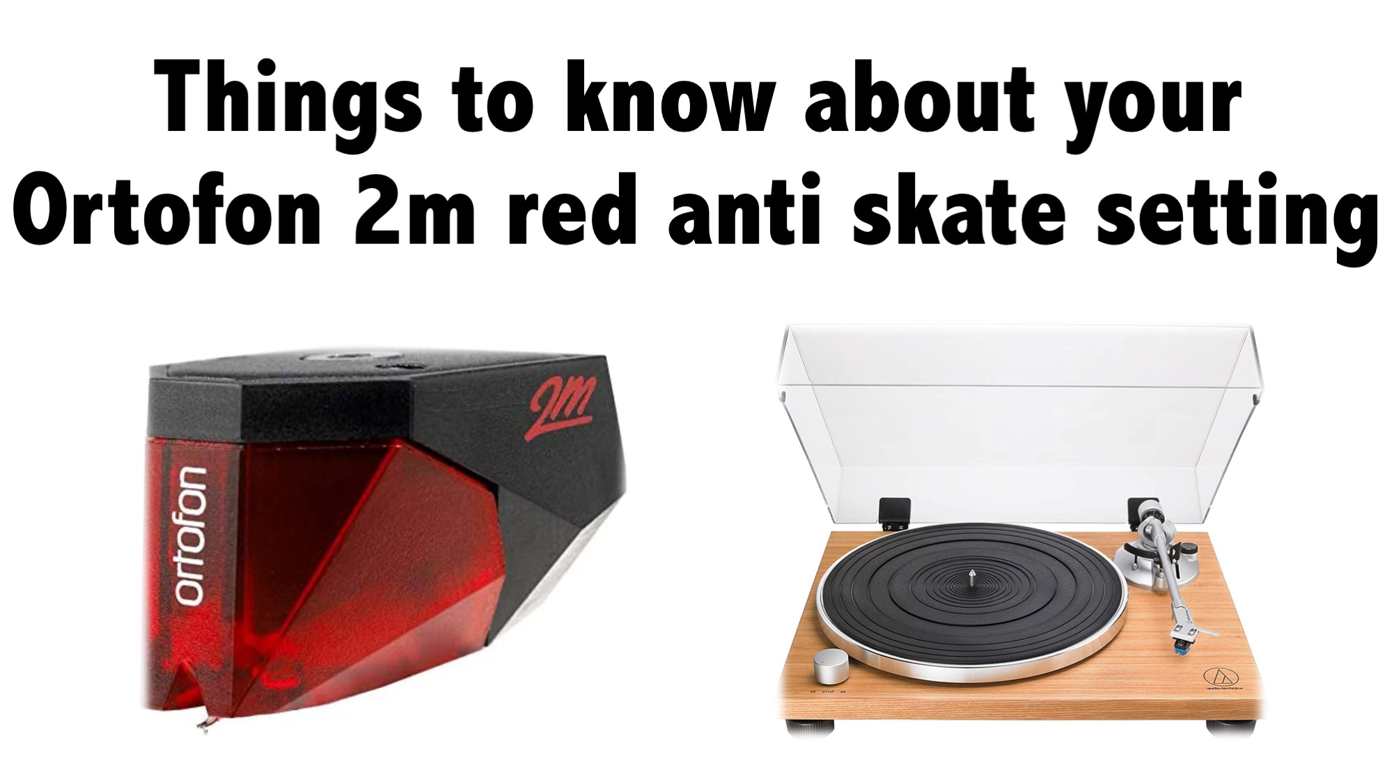 Things to know about your Ortofon 2m red anti skate setting