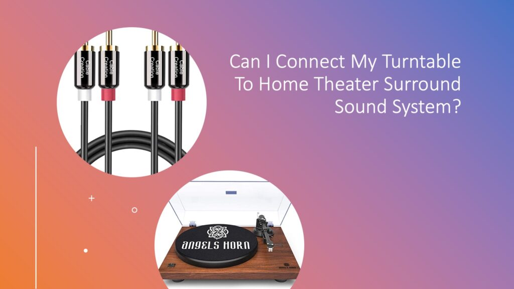 Can I Connect My Turntable To Home Theater Surround Sound System?