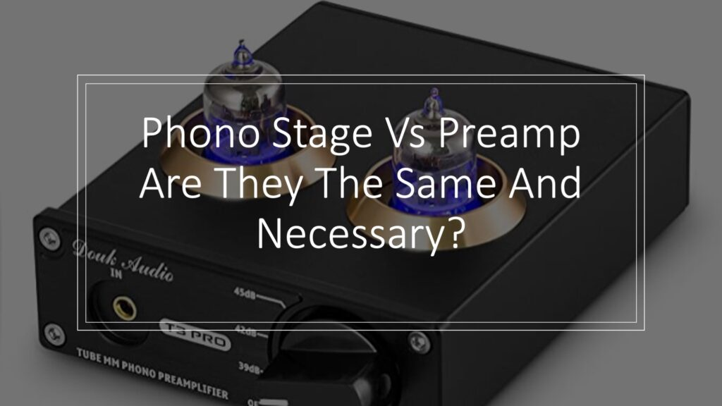 Phono Stage Vs Preamp Are They The Same And Necessary?