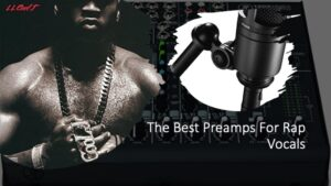 The Best Preamps For Rap Vocals
