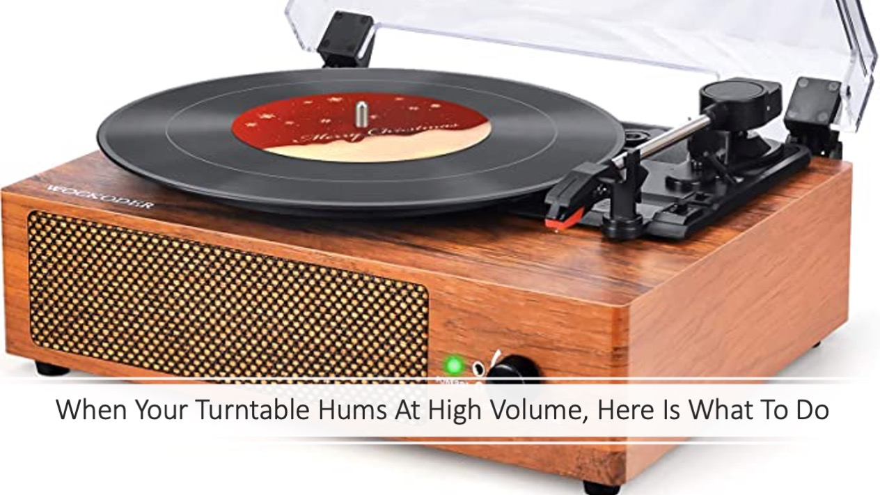 When Your Turntable Hums At High Volume Here Is What To Do