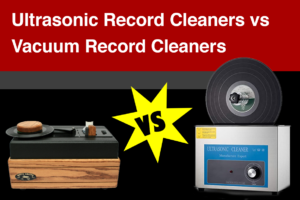 Ultrasonic Record Cleaners vs Vacuum Record Cleaners