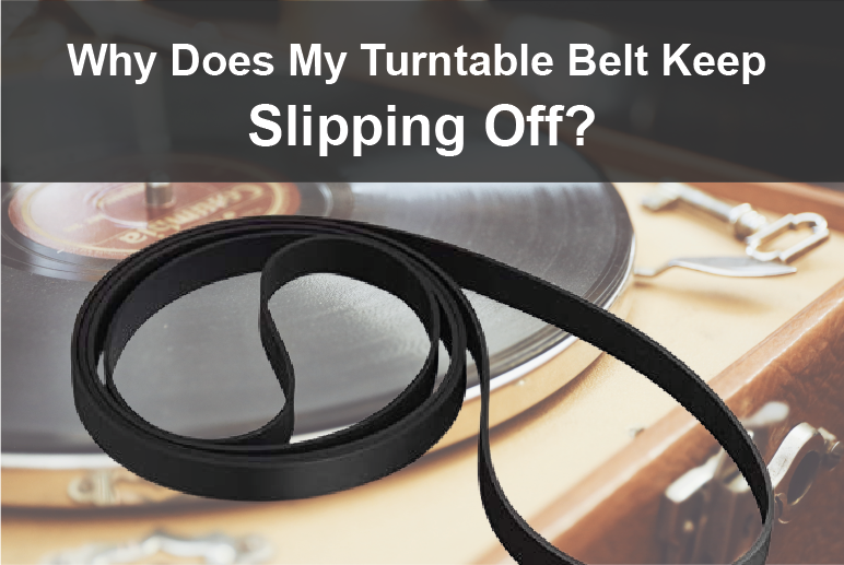 Why Does My Turntable Belt Keep Slipping Off?