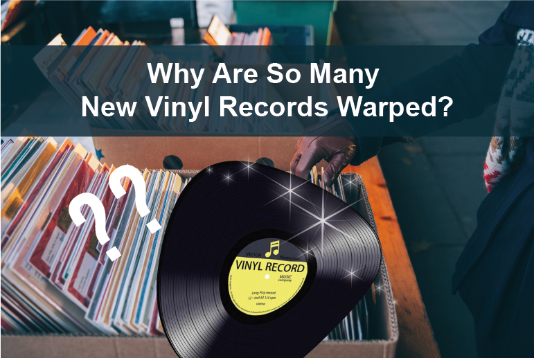 Why Are So Many New Vinyl Records Warped