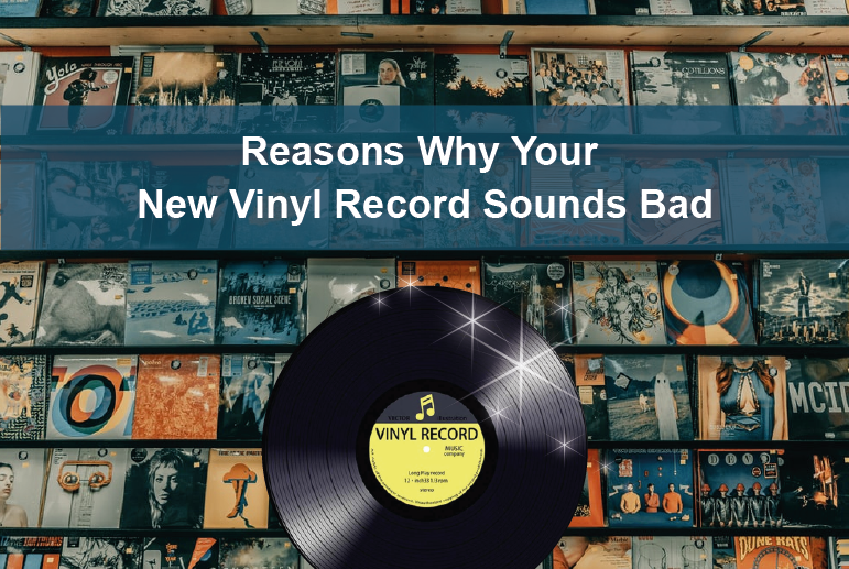 Reasons Why Your New Vinyl Record Sounds Bad