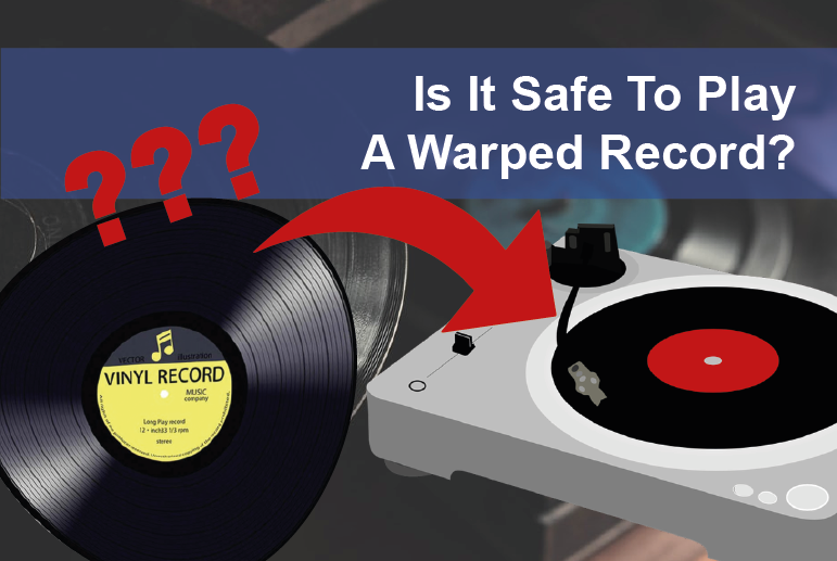Is It Safe To Play A Warped Record?