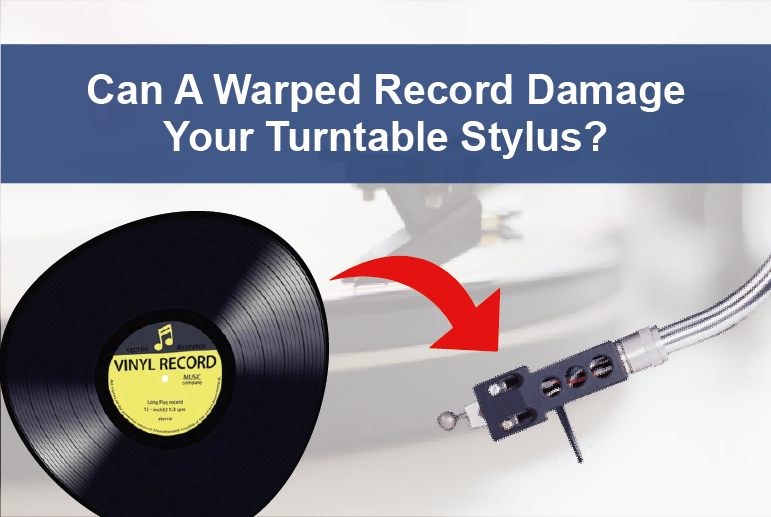 Can A Warped Record Damage Your Turntable Stylus?