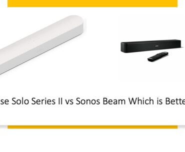 Bose Solo Series II vs Sonos Beam Which is Better?