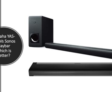 Yamaha YAS-209 Vs Sonos Playbar Which Is Better?