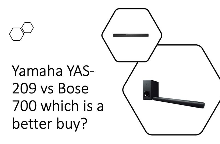 Yamaha YAS-209 vs Bose 700 which is a better buy?